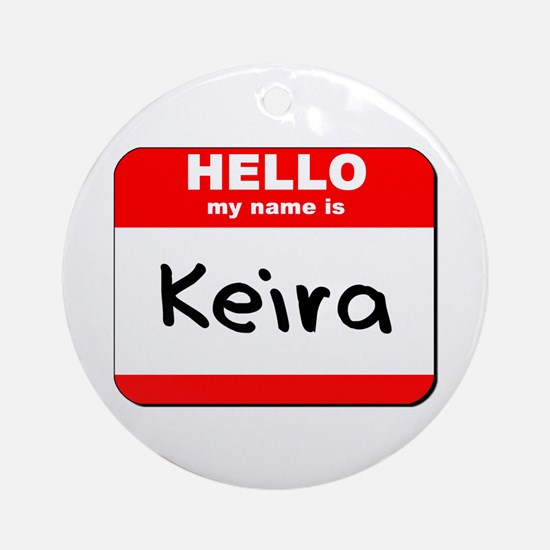Hello my name is Keira Ornament (Round)