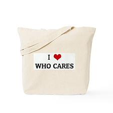 I Love WHO CARES Tote Bag