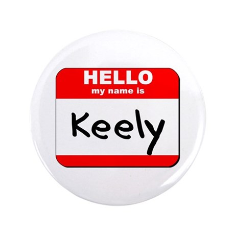 """Hello my name is Keely 3.5"""" Button"""