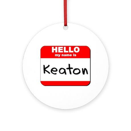 Hello my name is Keaton Ornament (Round)