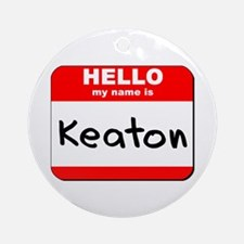 Hello my name is Keaton Ornament (Round)