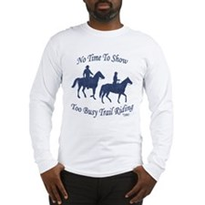 Too Busy Trail Riding - Long Sleeve T-Shirt