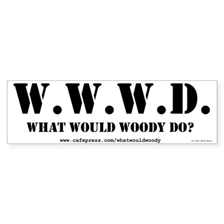 What Would Woody Do? Bumper Sticker