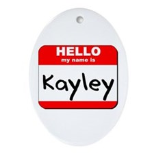 Hello my name is Kayley Oval Ornament