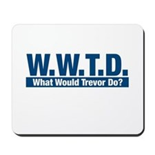 WWTD What Would Trevor Do? Mousepad