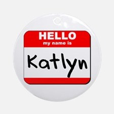 Hello my name is Katlyn Ornament (Round)