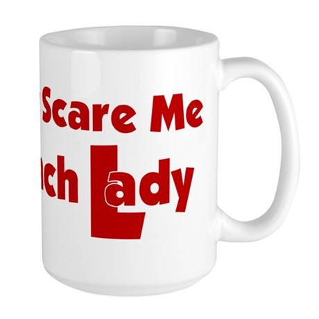 You Can't Scare Me... Large Mug