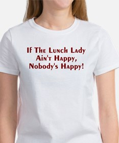 If The Lunch Lady Ain't Happy Tee