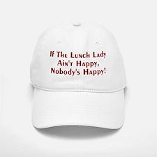 If The Lunch Lady Ain't Happy Baseball Baseball Cap