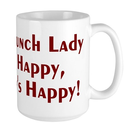 If The Lunch Lady Ain't Happy Large Mug