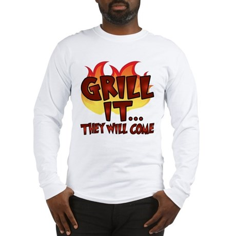 GRILL IT...THEY WILL COME Long Sleeve T-Shirt