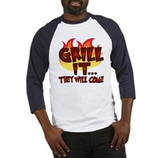 GRILL IT...THEY WILL COME Baseball Jersey