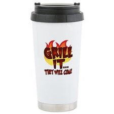 GRILL IT...THEY WILL COME Travel Mug