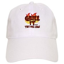 GRILL IT...THEY WILL COME Baseball Cap