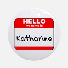 Hello my name is Katharine Ornament (Round)
