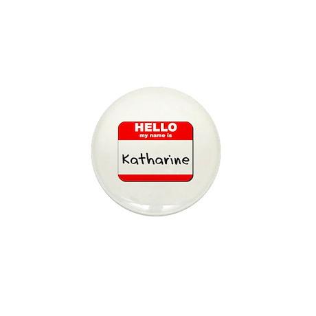 Hello my name is Katharine Mini Button
