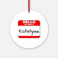 Hello my name is Katelynn Ornament (Round)