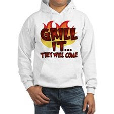 GRILL IT...THEY WILL COME Hoodie