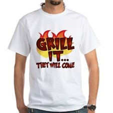 GRILL IT...THEY WILL COME Shirt
