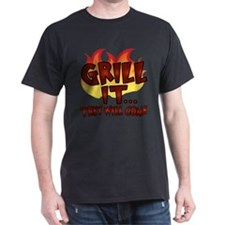 GRILL IT...THEY WILL COME T-Shirt