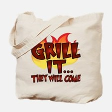 GRILL IT...THEY WILL COME Tote Bag