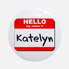 Hello my name is Katelyn Ornament (Round)