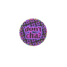Don't Cha Mini Button