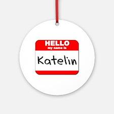 Hello my name is Katelin Ornament (Round)