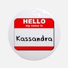 Hello my name is Kassandra Ornament (Round)