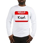 Hello my name is Karl Long Sleeve T-Shirt