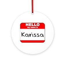 Hello my name is Karissa Ornament (Round)