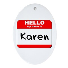 Hello my name is Karen Oval Ornament