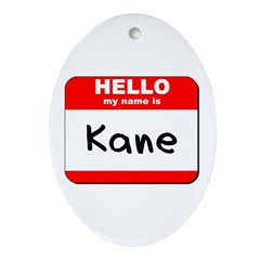 Hello my name is Kane Oval Ornament