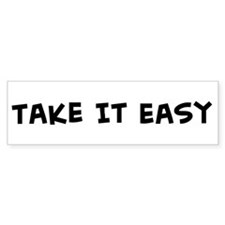 Take It Easy Bumper Bumper Sticker