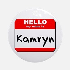 Hello my name is Kamryn Ornament (Round)