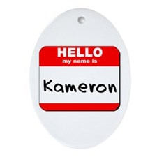 Hello my name is Kameron Oval Ornament