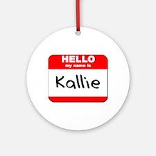 Hello my name is Kallie Ornament (Round)