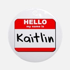 Hello my name is Kaitlin Ornament (Round)