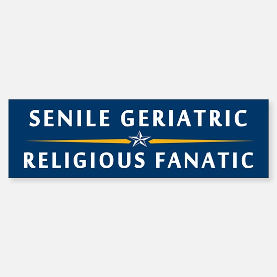 The Geriatric and the Fanatic Bumper Bumper Bumper Sticker