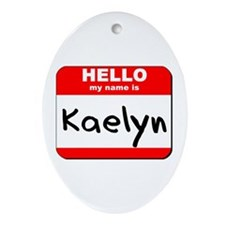 Hello my name is Kaelyn Oval Ornament