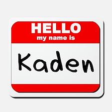 Hello my name is Kaden Mousepad