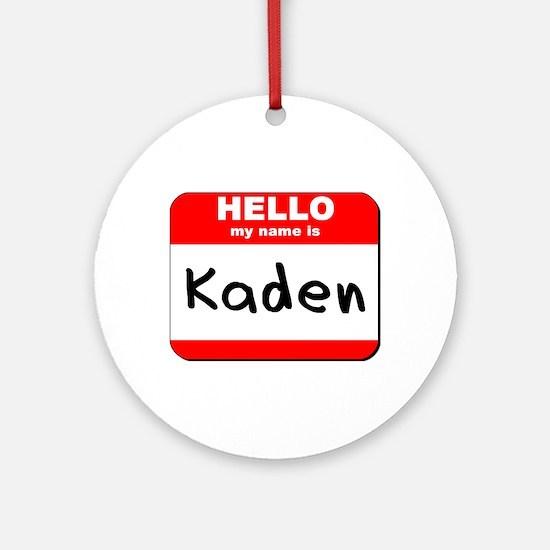 Hello my name is Kaden Ornament (Round)