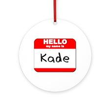 Hello my name is Kade Ornament (Round)