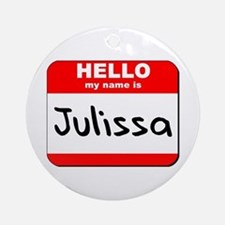 Hello my name is Julissa Ornament (Round)