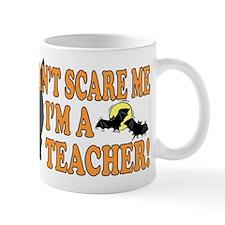 Can't Scare Me -Teacher Mug