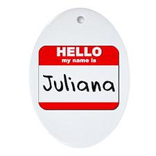 Hello my name is Juliana Oval Ornament