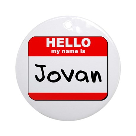 Hello my name is Jovan Ornament (Round)