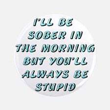"""I'll be sober 3.5"""" Button"""