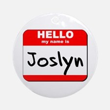 Hello my name is Joslyn Ornament (Round)