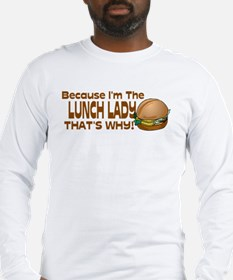 Because I'm The Lunch Lady... Long Sleeve T-Shirt